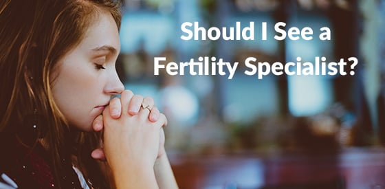 Should I See a Fertility Specialist?